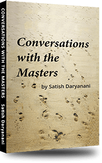 Conversations with the Masters by Satish Daryanani.